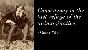 Consistency is the last refuge of the unimaginative